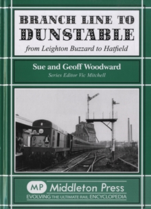 Branch Line to Dunstable : from Leighton Buzzard to Hatfield, Hardback Book