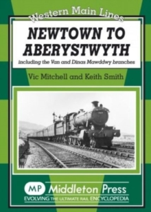 Newtown to Aberystwyth : Including the Van and Dinas Mawddwy Branches, Hardback Book