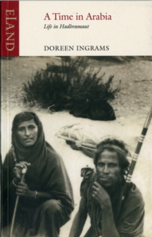 A Time in Arabia : Living in Yemen's Hadhramant in the 1930s, Paperback Book