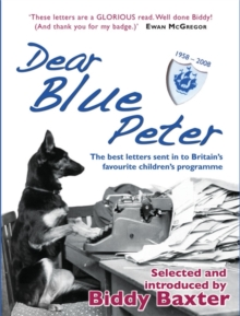 Dear Blue Peter ... : The Best of 50 Years of Letters to Britain's Favourite Children's Programme, Hardback Book