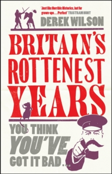 Britain'S Really Rottenest Years : Why This Year Might Not be Such a Rotten One After All, Paperback Book