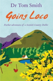 Going Loco : Further Adventures of a Scottish Country Doctor, Hardback Book