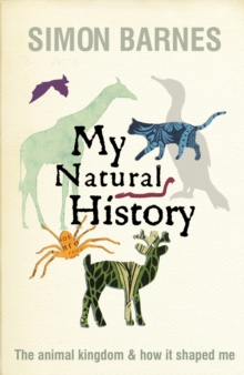 My Natural History : The Animal Kingdom and How it Shaped Me, Hardback Book