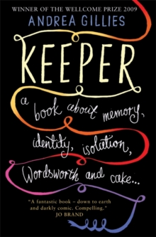Keeper : A Book About Memory, Identity, Isolation, Wordsworth and Cake ..., Paperback / softback Book