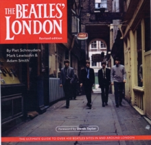 Beatles London : The Ultimate Guide to Over 400 Beatles Sites in and Around London, Paperback Book