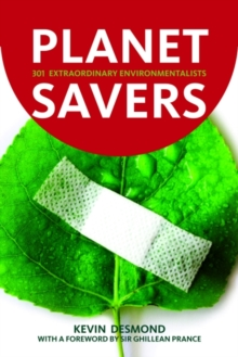 Planet Savers : 301 Extraordinary Environmentalists, Paperback / softback Book