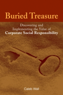 Buried Treasure : Discovering and Implementing the Value of Corporate Social Responsibility, Paperback / softback Book
