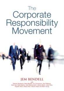 The Corporate Responsibility Movement : Five Years of Global Corporate Responsibility Analysis from Lifeworth, 2001-2005, Paperback / softback Book
