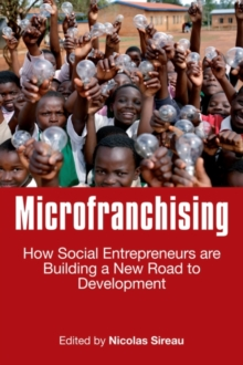 Microfranchising : How Social Entrepreneurs are Building a New Road to Development, Paperback / softback Book