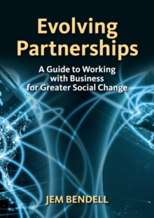 Evolving Partnerships : A Guide to Working with Business for Greater Social Change, Paperback / softback Book