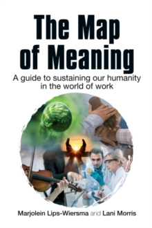 The Map of Meaning : A Guide to Sustaining our Humanity in the World of Work, Paperback / softback Book