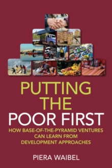 Putting the Poor First : How Base-of-the-Pyramid Ventures Can Learn from Development Approaches, Hardback Book