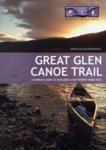 Great Glen Canoe Trail : A Complete Guide to Scotland's First Formal Canoe Trail, Paperback / softback Book