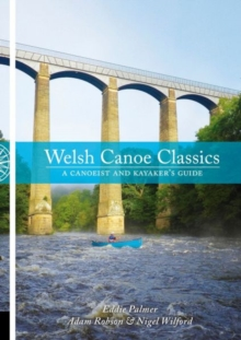 Welsh Canoe Classics : A Canoeist and Kayaker's Guide, Paperback Book