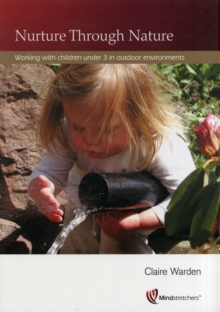 Nurture Through Nature : Working with Children Under 3 in Outdoor Environments, Paperback Book