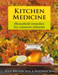 Kitchen Medicine : Household Remedies for Common Ailments and Domestic Emergencies, Hardback Book