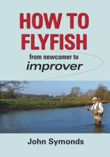 How to Flyfish : From Newcomer to Improver, Hardback Book