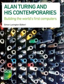 Alan Turing and His Contemporaries : Building the World's First Computers, Paperback Book