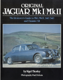 Original Jaguar Mk I / Mk II : The Restorer's Guide to MkI, MkII, 240/340 and Daimler V8, Hardback Book