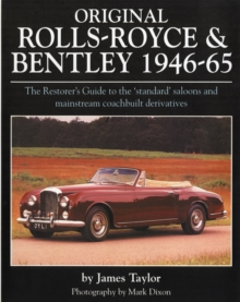 Original Rolls Royce and Bentley : The Restorer's Guide to the 'Standard' Saloons and Mainstream Coachbuilt Derivatives, 1946-65, Hardback Book