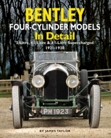 Bentley Four-cylinder Models in Detail : 3-Litre, 4 1/2-Litre and 4 1/2-Litre Supercharged, 1921-1930, Hardback Book
