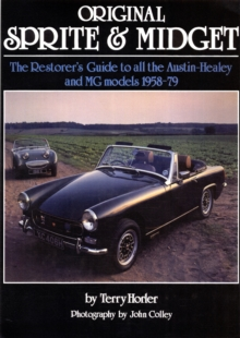 Original Sprite and Midget : The Restorer's Guide to All Austin-Healey and MG Models, 1958-79, Hardback Book