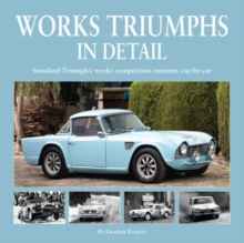 Works Triumphs in Detail : Standard-Triumph's Works Competition Entrants, Car-By-Car, Hardback Book