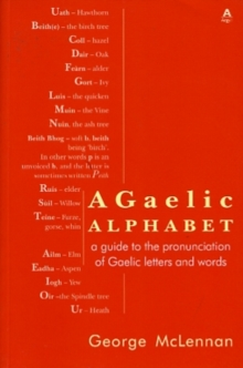 A Gaelic Alphabet : A Guide to the Pronunciation of Gaelic Letters and Words, Paperback Book