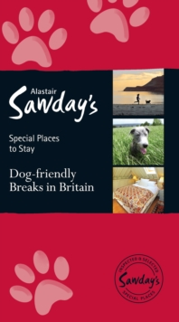Dog Friendly Breaks in Britain: the best dog friendly pubs, hotels, b&bs and self-catering places : Alastair Sawday's guide to the best dog friendly pubs, hotels, b&bs and self-catering places in Brit, Paperback Book