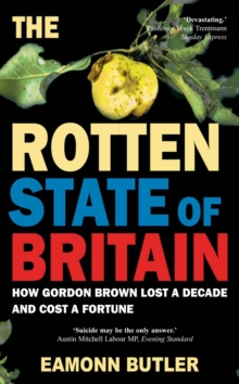 The Rotten State of Britain : How Gordon Brown Lost a Decade and Cost a Fortune, Paperback Book