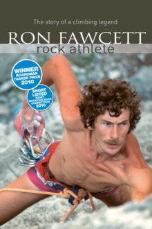 Ron Fawcett - Rock Athlete : The Story of a Climbing Legend, Paperback / softback Book