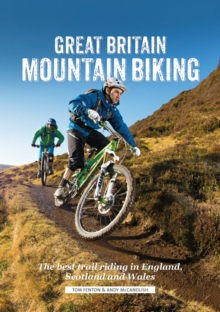 Great Britain Mountain Biking : The Best Trail Riding in England, Scotland and Wales, Paperback Book