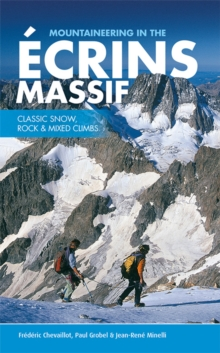 Mountaineering in the Ecrins Massif : Classic Snow, Rock & Mixed Climbs, Paperback Book