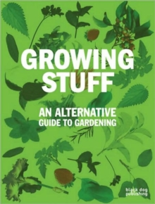 Growing Stuff : An Alternative Guide to Gardening, Paperback Book