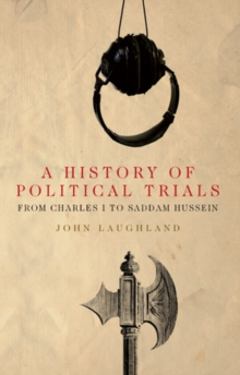 A History of Political Trials : From Charles I to Saddam Hussein, Paperback Book