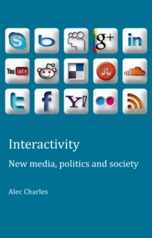 Interactivity : New media, politics and society, Paperback Book
