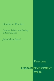Gender in Practice : Culture, Politics and Society in Sierra Leone, Paperback / softback Book