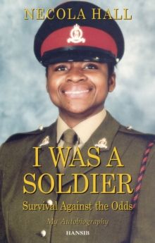 I Was a Soldier : Survival Against the Odds, Paperback Book