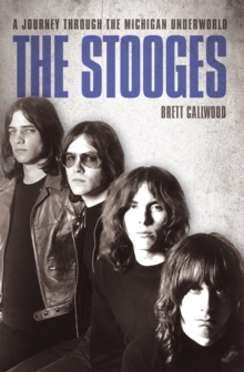 The Stooges : A Journey Through the Michigan Underworld, Paperback / softback Book