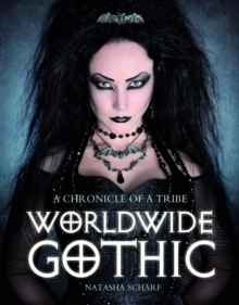 Worldwide Gothic : A Chronicle of a Tribe, Paperback / softback Book