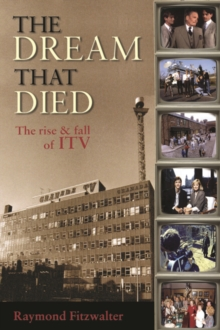 The Dream That Died : The Rise and Fall of ITV, Paperback Book