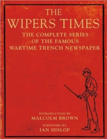 The Wipers Times : The Complete Series of the Famous Wartime Trench Newspaper, Paperback Book