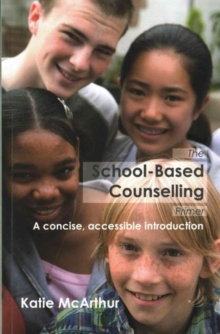 The School-Based Counselling Primer : A Concise, Accessible Introduction, Paperback / softback Book