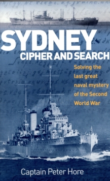 Sydney Cipher and Search : Solving the Last Great Naval Mystery of the Second World War, Paperback Book