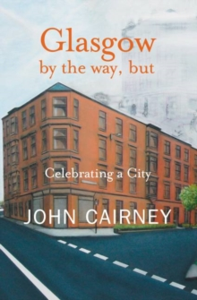 Glasgow by the Way, But : Celebrating a City, Paperback Book
