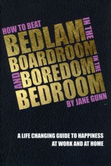 How to Beat Bedlam in the Boardroom and Boredom in the Bedroom, Paperback Book