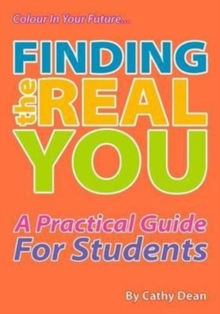 Finding the Real You : A Practical Guide for Students, Paperback Book