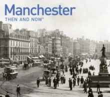 Manchester Then and Now : a photographic guide to Manchester past and present, Hardback Book