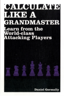 Calculate Like a Grandmaster : Learn from the World-Class Attacking Players, Paperback / softback Book