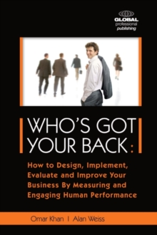Who's Got Your Back : How to Design, Implement, Evaluate and Improve Your Business by Measurin, Paperback Book